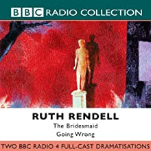The Bridesmaid & Going Wrong (Dramatised) Radio/TV Program by Ruth Rendell Narrated by Jamie Glover, Rachel Lewis, Peter Wingfield, Oona Beeson