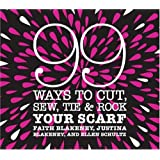 99 Ways to Cut, Sew, Tie & Rock Your Scarfby Faith Blakeney