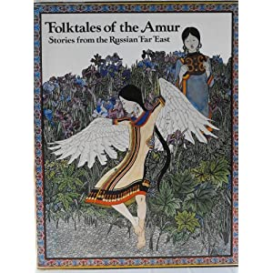 Folktales of the Amur: Stories from the Russian Far East