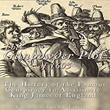 The Gunpowder Plot of 1605: The History of the Famous Conspiracy to Assassinate King James I of England | Livre audio Auteur(s) :  Charles River Editors Narrateur(s) : Scott Clem