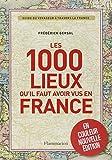 1000 lieux qu'il faut avoir vus en France Nouvelle Édition couleurs...