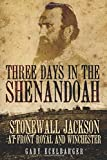 img - for Three Days in the Shenandoah: Stonewall Jackson at Front Royal and Winchester (Campaigns and Commanders Series) book / textbook / text book
