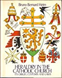 Heraldry in the Catholic Church: Its Origin, Customs and Laws (0905715055) by Bruno Bernard Heim