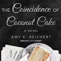 The Coincidence of Coconut Cake (       UNABRIDGED) by Amy E. Reichert Narrated by C.S.E Cooney