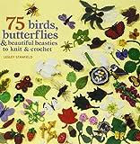 75 Birds and Butterflies to Knit & Crochet