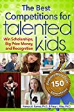 img - for The Best Competitions for Talented Kids: Win Scholarships, Big Prize Money, and Recognition book / textbook / text book