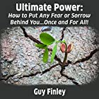 Ultimate Power: How to Put Any Fear or Sorrow Behind You...Once and for All! Hörbuch von Guy Finley Gesprochen von: Guy Finley