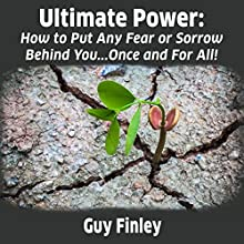 Ultimate Power: How to Put Any Fear or Sorrow Behind You...Once and for All! | Livre audio Auteur(s) : Guy Finley Narrateur(s) : Guy Finley