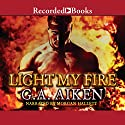 Light My Fire: Dragon Kin, Book 7 Audiobook by G.A. Aiken Narrated by Morgan Hallett