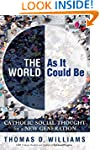 The World As It Could Be: Catholic So...