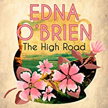 The High Road (       UNABRIDGED) by Edna O'Brien Narrated by Lara Hutchinson