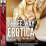 Three-Way Erotica: 10 Explicit Stories of Threesome Erotica | Roxy Rhodes,Janie Moore,Darlene Daniels,Dawn Devore,Anna Wade