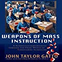 Weapons of Mass Instruction: A Schoolteacher's Journey Through the Dark World of Compulsory Schooling (       UNABRIDGED) by John Taylor Gatto Narrated by Michael Puttonen