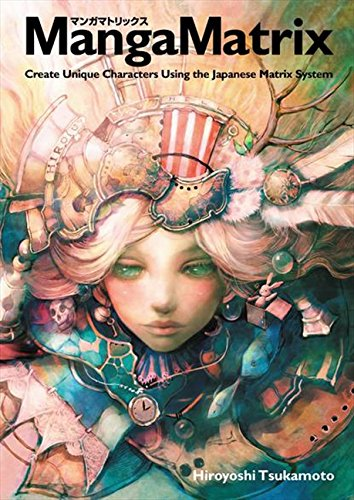 Manga Matrix: Create Unique Characters Using the Japanese Matrix System, by Hiroyoshi Tsukamoto