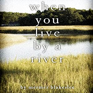 When You Live by a River | [Mermer Blakeslee]