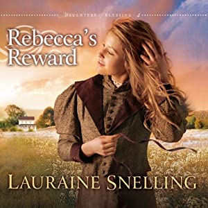 Rebecca's Reward: Daughters of Blessing #4 | [Lauraine Snelling]