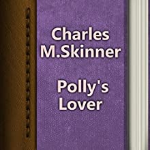 Charles M. Skinner: Polly's Lover (       UNABRIDGED) by Charles M. Skinner Narrated by Anastasia Bertollo