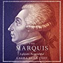 Marquis: Lafayette Reconsidered Audiobook by Laura Auricchio Narrated by Grover Gardner