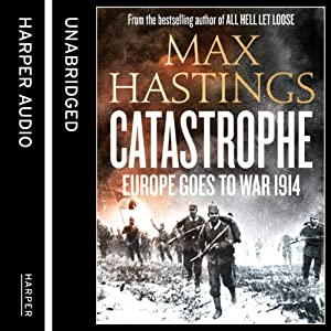 Catastrophe: Volume Two: Europe Goes to War 1914 | [Max Hastings]