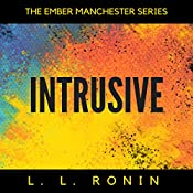 Intrusive: The Ember Manchester Series, Book 1 | L.L. Ronin