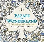 Escape To Wonderland. A Colouring Boo...