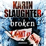 Broken (       UNABRIDGED) by Karin Slaughter Narrated by Jennifer Woodward