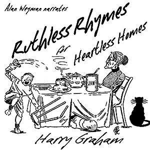 Ruthless Rhymes for Heartless Homes Hörbuch von Harry Graham Gesprochen von: Alan Weyman