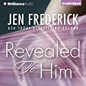 Revealed to Him Audiobook by Jen Frederick Narrated by Sebastian York, Carly Robins