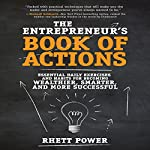 The Entrepreneurs Book of Actions: Essential Daily Exercises and Habits for Becoming Wealthier, Smarter, and More Successful | Rhett Power