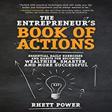 The Entrepreneurs Book of Actions: Essential Daily Exercises and Habits for Becoming Wealthier, Smarter, and More Successful | Livre audio Auteur(s) : Rhett Power Narrateur(s) : Michael Anthony