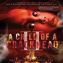 A Child of a Crackhead II | Livre audio Auteur(s) : Shameek A Speight Narrateur(s) : Larry Herron