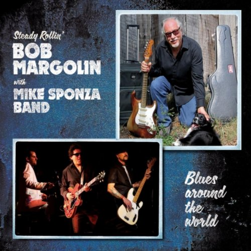 Bob Margolin and Mike Sponza Band - Blues Around The World