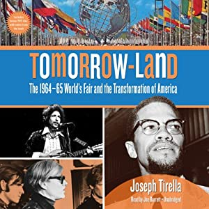 Tomorrow-Land: The 1964 - 65 World's Fair and the Transformation of America | [Joseph Tirella]