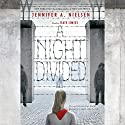A Night Divided (       UNABRIDGED) by Jennifer A. Nielsen Narrated by Kate Simses