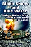 img - for Black Shoes and Blue Water: Surface Warfare in the United States Navy, 1945-1975 by Muir, Jr. Malcolm (2005) Paperback book / textbook / text book