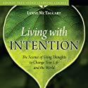 Living with Intention: The Science of Using Thoughts to Change Your Life and the World  by Lynne McTaggart