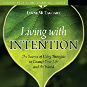 Living with Intention: The Science of Using Thoughts to Change Your Life and the World | [Lynne McTaggart]