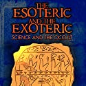 The Esoteric and the Exoteric: Science and the Occult Audiobook by Adrian Gilbert Narrated by Adrian Gilbert