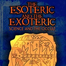 The Esoteric and the Exoteric: Science and the Occult | Livre audio Auteur(s) : Adrian Gilbert Narrateur(s) : Adrian Gilbert