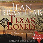 Texas Lonely: Texas Heroes: The Gallaghers of Morning Star, Book 2 (       UNABRIDGED) by Jean Brashear Narrated by Eric G. Dove