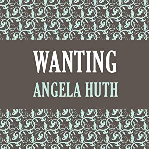 Wanting | [Angela Huth]