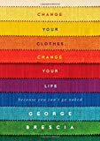 Change Your Clothes, Change Your Life: Because You Cant Go Naked