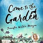 Come to the Garden: A Novel | Jennifer Wilder Morgan