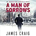 A Man of Sorrows: An Inspector Carlyle Novel, Book 6 (       UNABRIDGED) by James Craig Narrated by Joe Jameson