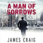 A Man of Sorrows: An Inspector Carlyle Novel, Book 6 | James Craig