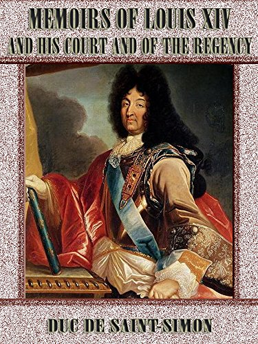 Duc de Saint-Simon - Memoirs of Louis XIV and His Court and of the Regency : Complete (Illustrated) (English Edition)