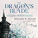 The Dragon's Blade: Veiled Intentions, Volume 2 | Michael R. Miller