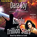 Knight of a Trillion Stars: Matrix of Destiny, Book 1 (       UNABRIDGED) by Dara Joy Narrated by Rebecca Cook