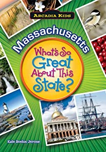 MASSACHUSETTS What's So Great About This State (Arcadia Kids) by