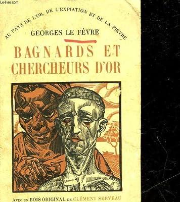 Bagnards et chercheurs d'or de LE FEVRE GEORGES